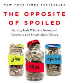 The Opposite of Spoiled: Raising Kids Who Are Grounded, Generous, and Smart About Money
